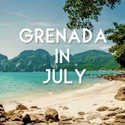 Grenada in July – when the Crowds are Low and the Sun  Still Shines